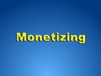 Monetizing
